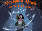 Alexandra Quick and the World Away