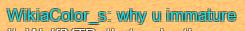 Why u immature