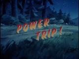 Power Trip!