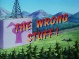 The Wrong Stuff!
