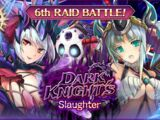 Dark Knight's Slaughter (6th Raid Battle)