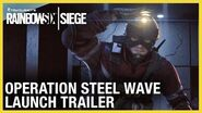 Rainbow Six Siege Operation Steel Wave Launch Trailer Ubisoft NA