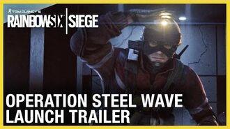 Rainbow Six Siege Operation Steel Wave Launch Trailer Ubisoft NA