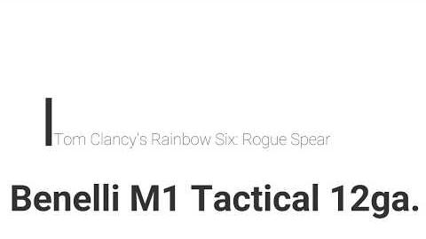Rainbow Six- Rogue Spear Benelli M1 Tactical 12ga