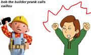 Bob the builder prank calls caillou