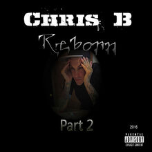 Chris B Reborn Part 2