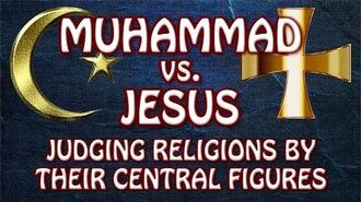 Muhammad vs. Jesus Judging Religions by Their Central Figures