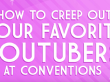 How to Creep Out Your Favorite YouTubers at Conventions/Gallery