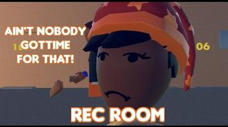 Rec Room Video Ain't Nobody Got Time for That