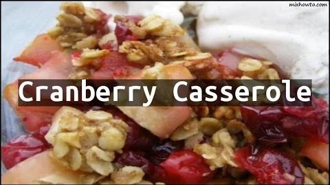 How to Make the Cranberry Casserole