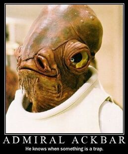 Ackbar knows when something is a... TRAP!