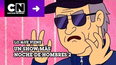 Noche de Hombres 2 - Un show más - Lo que viene - Cartoon Network