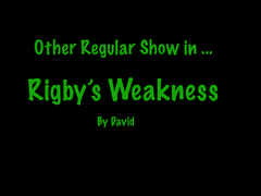 Rigby's Weakness