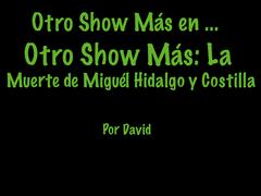Otro Show Más La Muerte de Miguél Hidalgo y Costilla