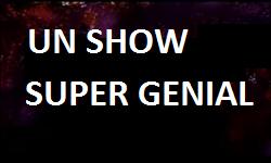 Un show genial