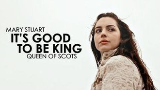 """Mary Queen of Scots - """"It's good to be king"""" (BCP 4)"""