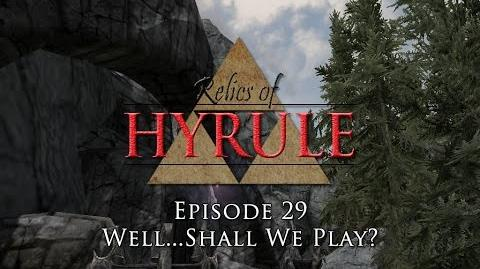 Relics of Hyrule- The Series Episode 29 - Well...Shall We Play?