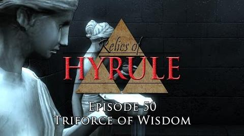 Relics of Hyrule The Series Episode 50 - Triforce of Wisdom