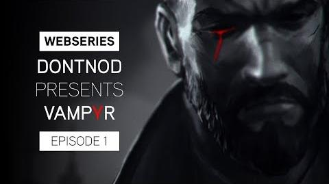Webseries DONTNOD Presents Vampyr Episode 1 - Making Monsters