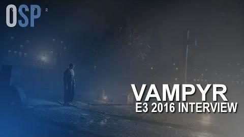 E3 2016 - VAMPYR CAMPAIGN DETAILS, SIDEQUESTS, COMBAT & MORE INTERVIEW