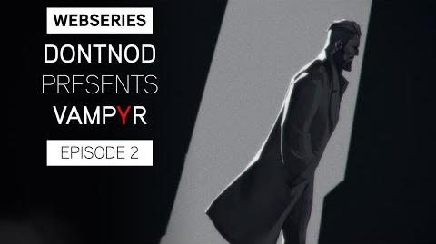 Webseries DONTNOD Presents Vampyr Episode 2 - Architects of the Obscure