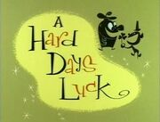 A Hard Day's Luck