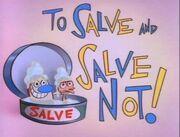 To Salve And Salve Not