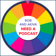 Rob and Akiva Need a Podcast