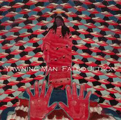 Yawning Man & Fatso Jetson