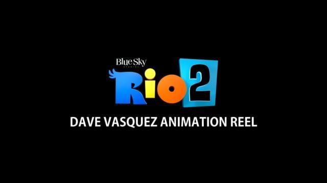 Dave Vasquez - Rio 2 Animation Reel