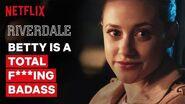 Betty is a Total F***ing Badass Riverdale Netflix