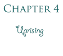 Chapter 4: Uprising