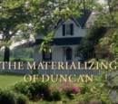 The Materializing of Duncan