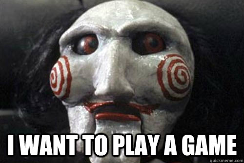 Saw I Want To Play A Game Quotes: Image - I Wanna Play A Game.jpg