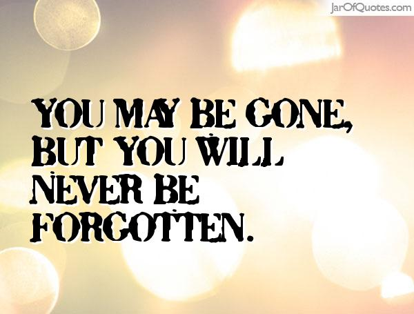 Gone But Not Forgotten Quotes Amazing Image  Youmaybegonebutneverforgottenquotes3655111Quote