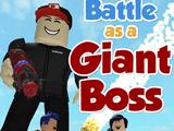 Battle As A Giant Boss