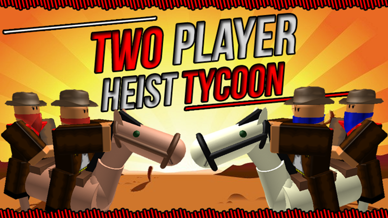 d2278f7449e Two Player Heist Tycoon