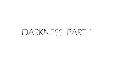 Darkness Part One
