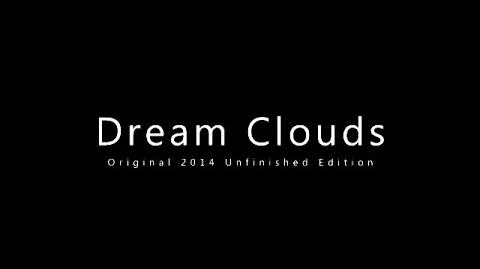 Dream Clouds (Original 2014 Unfinished Edition)