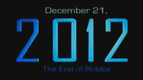 December 21, 2012- The End of Roblox (2012 Film)
