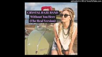 Without You Here (The Real Version, Finally) CRYSTAL HAZE BAND
