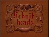 Schnit-heads