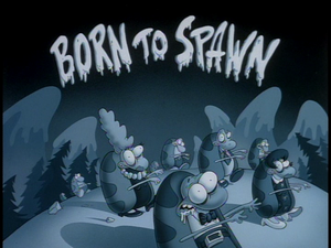 Born to Spawn