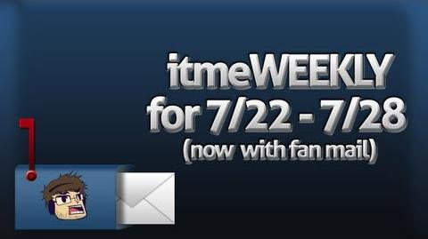 ItmeWeekly for week of 7 22 - 7 28 Fans Questions!