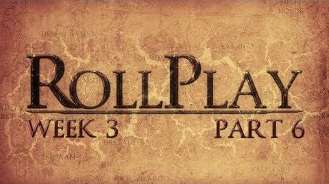 RollPlay Week Three - Part 6