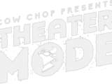 Theater Mode (Cow Chop)
