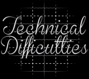 Technical Difficulties screen