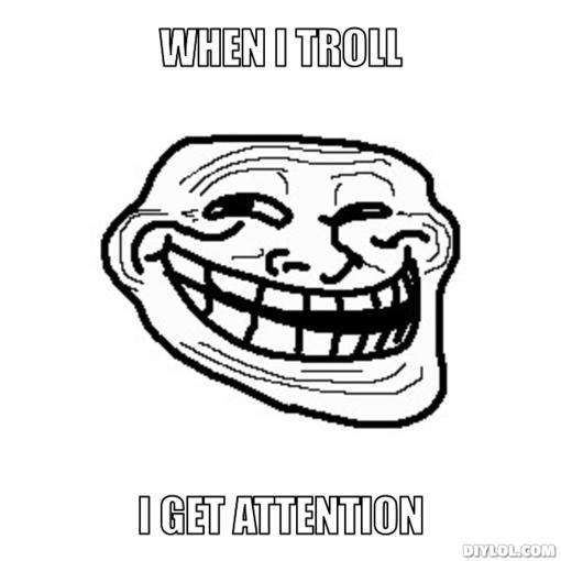image troll meme generator when i troll i get attention 191d4b jpg