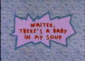 Waiter, There's a Baby in my Soup.png