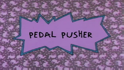 Pedal Pusher title card